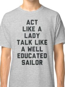 Act Like a Lady Classic T-Shirt
