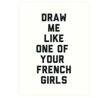 Draw Me Like One of Your French Girls Art Print