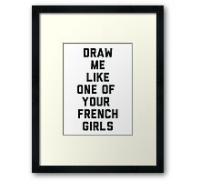 Draw Me Like One of Your French Girls Framed Print