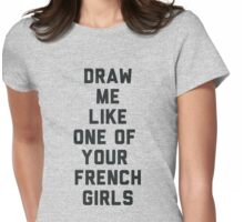 Draw Me Like One of Your French Girls Womens Fitted T-Shirt