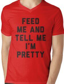 Feed Me and Tell Me I'm Pretty. Mens V-Neck T-Shirt