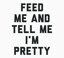 Feed Me and Tell Me I'm Pretty. Womens Fitted T-Shirt