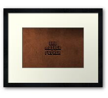BAD MOTHERFU**ER Framed Print