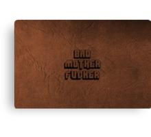BAD MOTHERFU**ER Canvas Print