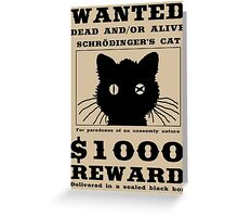 WANTED dead and/or alive - Schrödinger's cat Greeting Card