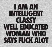 I Am An Intelligent Classy Well Educated Woman by kammys