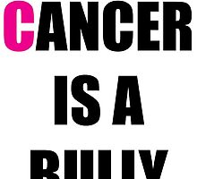 Cancer is a Bully by aholetees