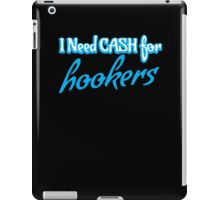 I need CASH for HOOKERS iPad Case/Skin