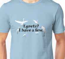 Egrets? I have a few Unisex T-Shirt