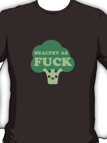 Healthy as FUCK T-Shirt