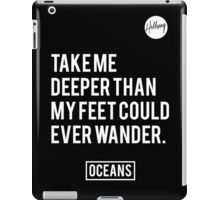 Oceans- Hillsong United iPad Case/Skin
