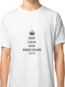Keep Calm - redecorate Classic T-Shirt