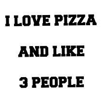 I love pizza and like 3 people by Chloe Hebert