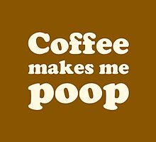 Coffee make me poop by hypetees