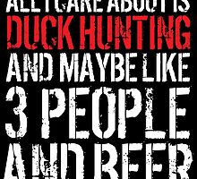 Cool 'All I Care About Is Duck Hunting And Maybe Like 3 People' Tshirt, Accessories and Gifts by Albany Retro