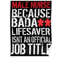 Hilarious 'Male Nurse because Badass Lifesaver Isn't an Official Job Title' Tshirt, Accessories and Gifts Poster