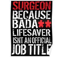 Humorous 'Surgeon because Badass Lifesaver Isn't an Official Job Title' Tshirt, Accessories and Gifts Poster