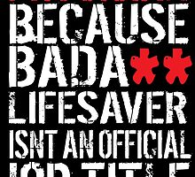 Funny 'Physician because Badass Lifesaver Isn't an Official Job Title' Tshirt, Accessories and Gifts by Albany Retro