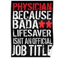 Funny 'Physician because Badass Lifesaver Isn't an Official Job Title' Tshirt, Accessories and Gifts Poster
