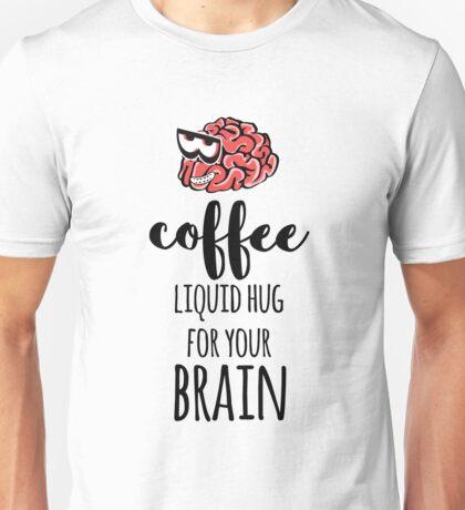 Coffee Liquid Hug For Your Brain Unisex T-Shirt