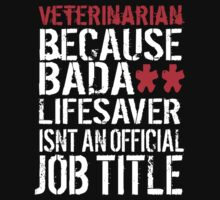 Hilarious 'Veterinarian because Badass Isn't an Official Job Title' Tshirt, Accessories and Gifts by Albany Retro