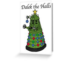 Dalek the Halls Greeting Card