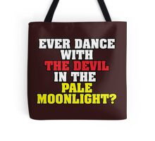 Ever Dance with the Devil in the Pale Moonlight? Tote Bag