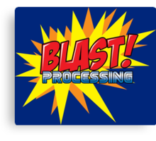 Blast Processing Canvas Print