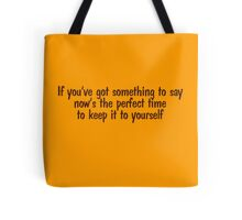 If you've got something to say, now's the perfect time to keep it to yourself Tote Bag