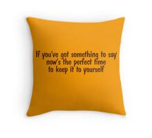 If you've got something to say, now's the perfect time to keep it to yourself Throw Pillow
