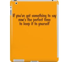 If you've got something to say, now's the perfect time to keep it to yourself iPad Case/Skin