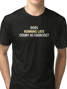 Does Running Late Count as Exercise? Tri-blend T-Shirt