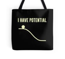 I Have Potential Energy Tote Bag