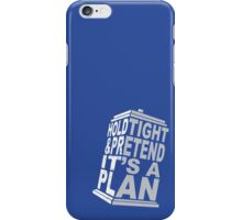 Hold Tight and Pretend it's a Plan iPhone Case/Skin