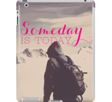 SomeDay IS Today iPad Case/Skin