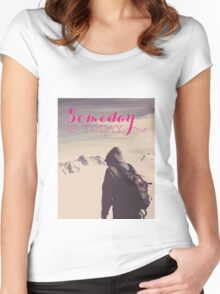 SomeDay IS Today Women's Fitted Scoop T-Shirt
