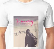 SomeDay IS Today Unisex T-Shirt