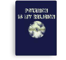 Pokemon is my religion Canvas Print
