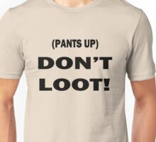 Pants Up, Don't Loot! for light shirts Unisex T-Shirt