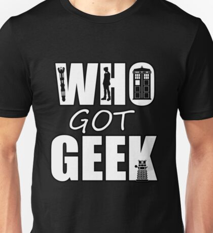 Dr Who Who Got Geek Unisex T-Shirt