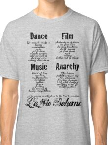 La Vie Boheme B - Rent - Dance, Film, Music, Anarchy - Black Classic T-Shirt