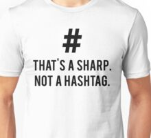 That's a Sharp. Not a Hashtag. Unisex T-Shirt