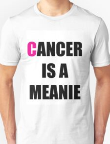 Cancer is a Meanie T-Shirt