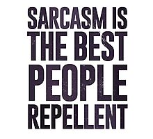 Sarcasm is the best people repellent - join the sarcasm warriors!  Photographic Print