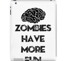 Zombies Have More Fun iPad Case/Skin