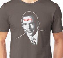 Tony Abbott - Wanker Unisex T-Shirt