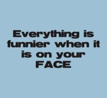 Everything is Funnier on your FACE! by Kill Your Face
