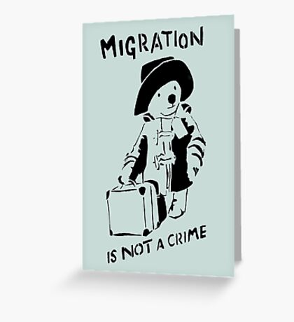 Migration Is Not A Crime Greeting Card
