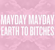 Mayday Mayday Earth to Bitches (White) by hurhurh