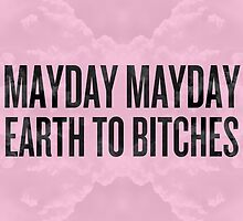 Mayday Mayday Earth to Bitches (Black) by hurhurh